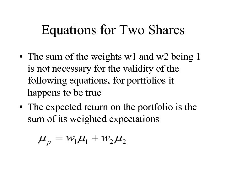 Equations for Two Shares • The sum of the weights w 1 and w