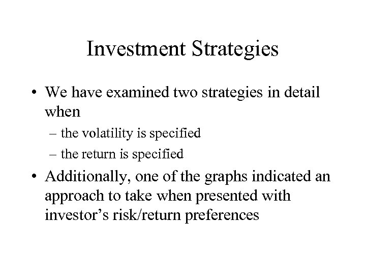 Investment Strategies • We have examined two strategies in detail when – the volatility
