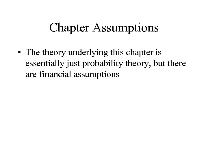 Chapter Assumptions • The theory underlying this chapter is essentially just probability theory, but