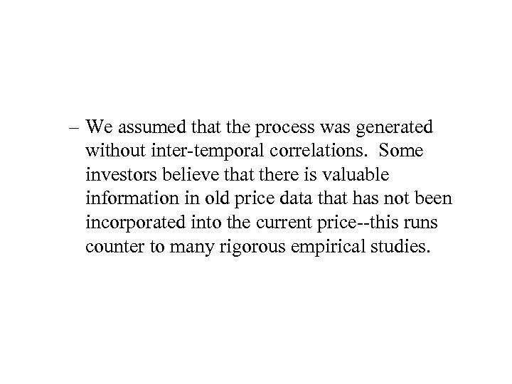 – We assumed that the process was generated without inter-temporal correlations. Some investors believe