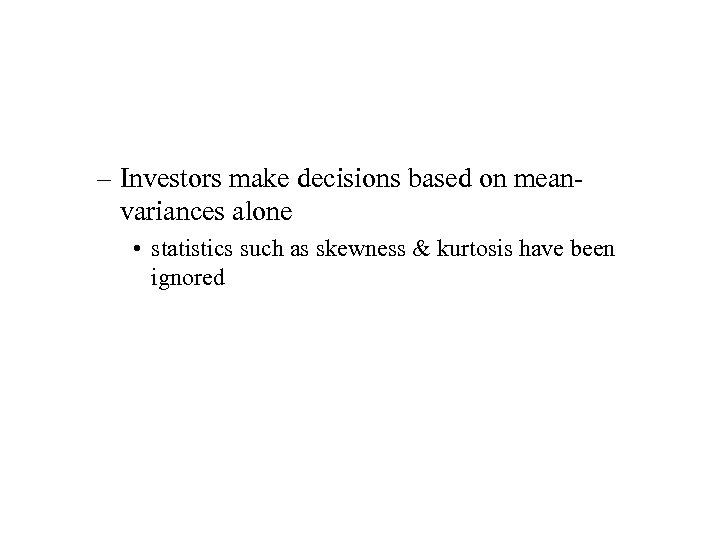 – Investors make decisions based on meanvariances alone • statistics such as skewness &