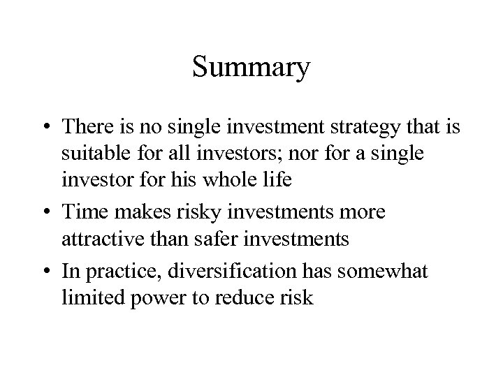 Summary • There is no single investment strategy that is suitable for all investors;