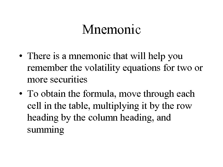 Mnemonic • There is a mnemonic that will help you remember the volatility equations