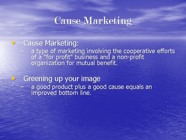 Cause Marketing • Cause Marketing: – a type of marketing involving the cooperative efforts