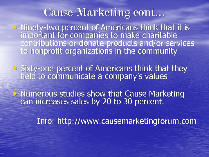 Cause Marketing cont… • Ninety-two percent of Americans think that it is important for