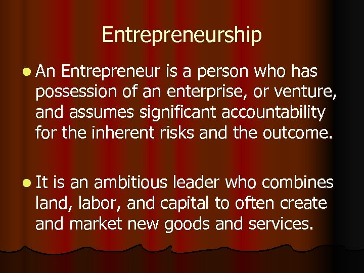 Entrepreneurship l An Entrepreneur is a person who has possession of an enterprise, or