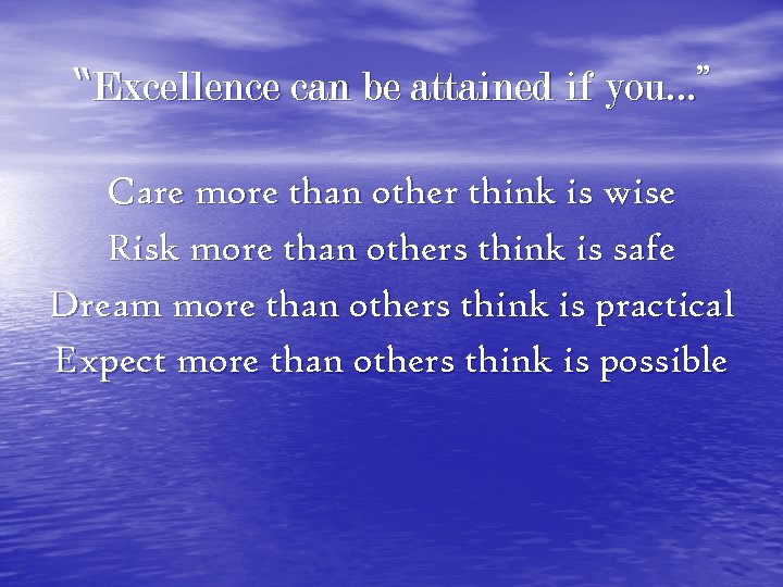 """Excellence can be attained if you…"" Care more than other think is wise Risk"