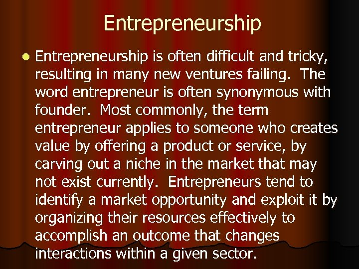 Entrepreneurship l Entrepreneurship is often difficult and tricky, resulting in many new ventures failing.