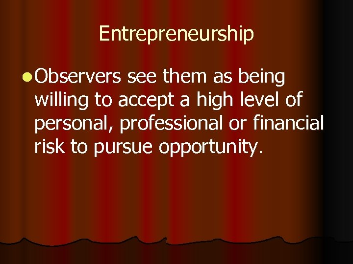 Entrepreneurship l Observers see them as being willing to accept a high level of