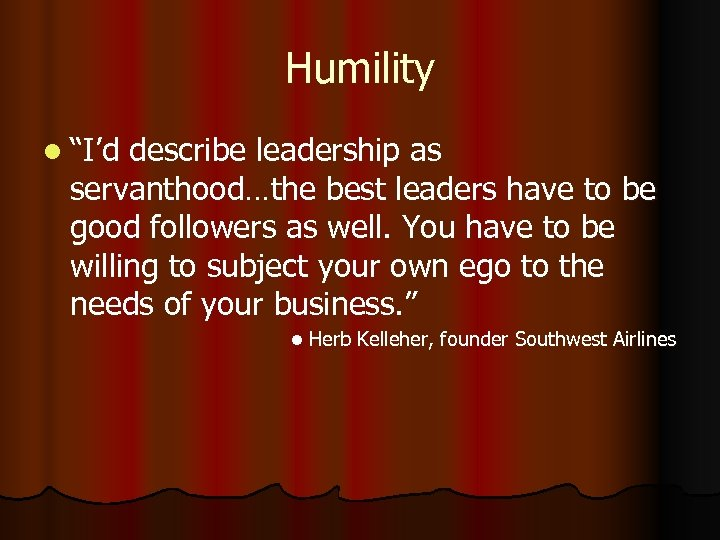 "Humility l ""I'd describe leadership as servanthood…the best leaders have to be good followers"