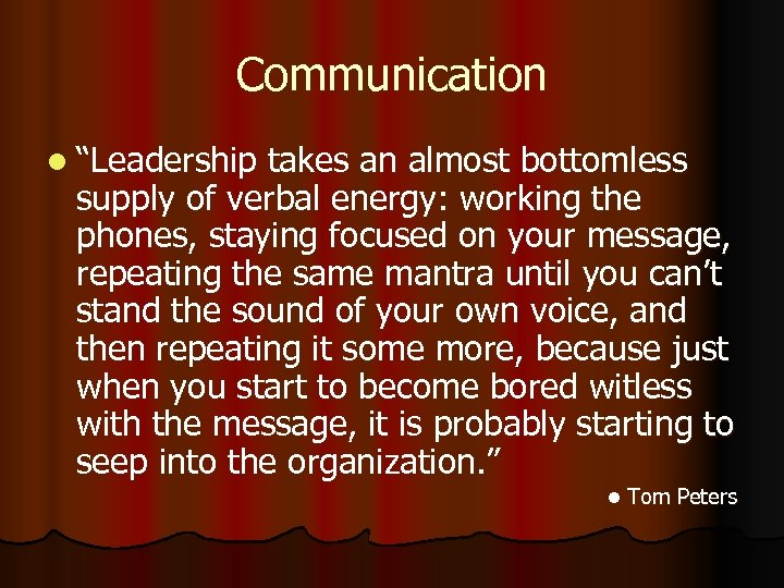 "Communication l ""Leadership takes an almost bottomless supply of verbal energy: working the phones,"