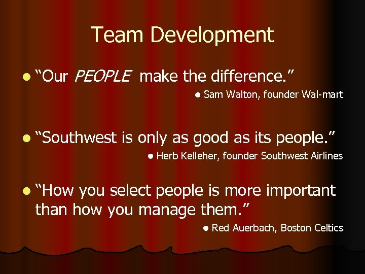 "Team Development l ""Our PEOPLE make the difference. "" l Sam Walton, founder Wal-mart"