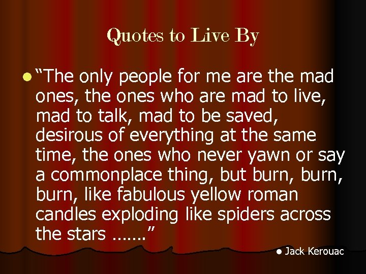 "Quotes to Live By l ""The only people for me are the mad ones,"