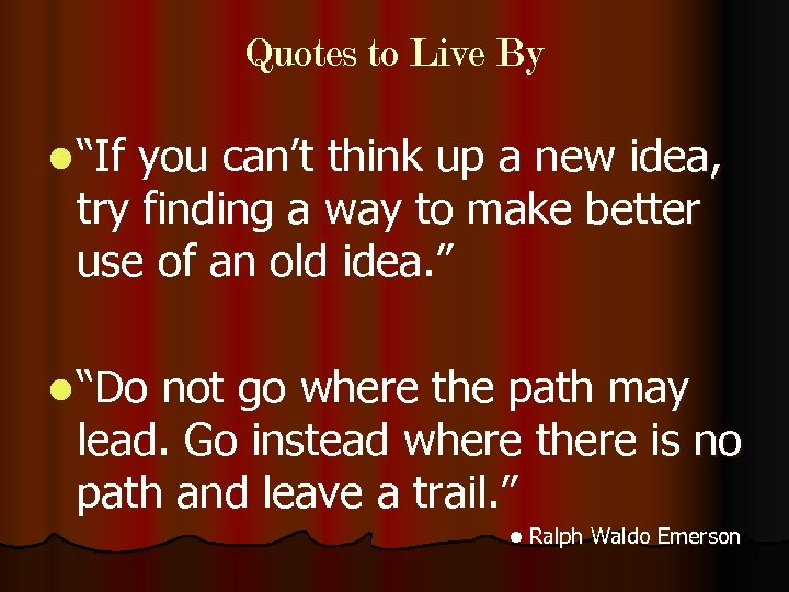 "Quotes to Live By l ""If you can't think up a new idea, try"