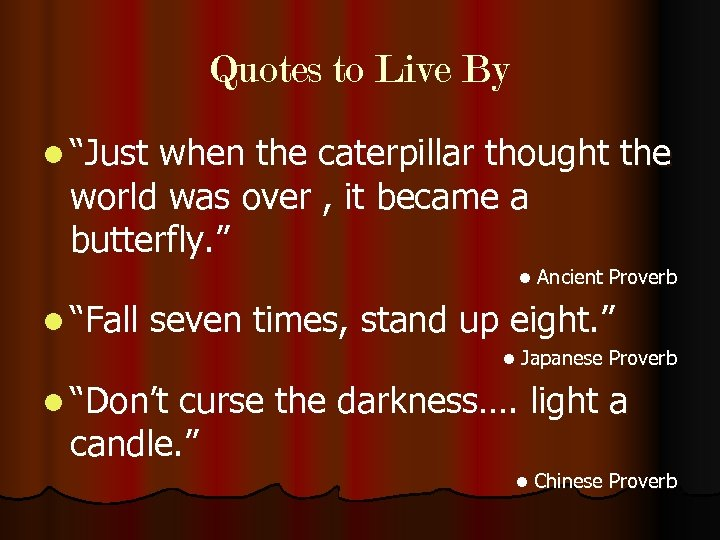 "Quotes to Live By l ""Just when the caterpillar thought the world was over"