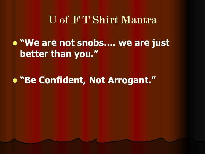 "U of F T Shirt Mantra l ""We are not snobs…. we are just"