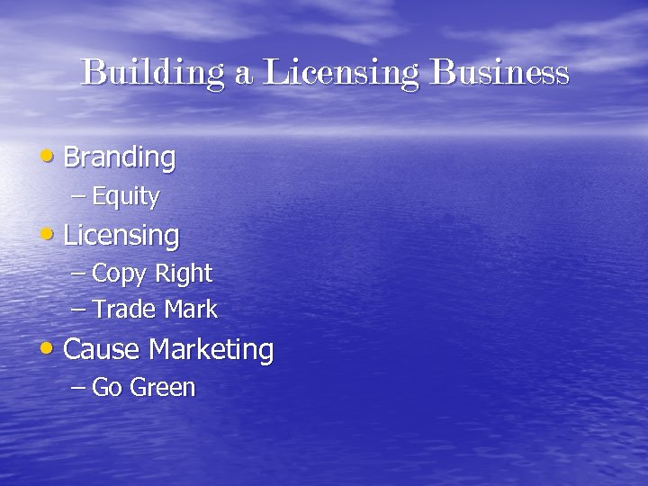 Building a Licensing Business • Branding – Equity • Licensing – Copy Right –