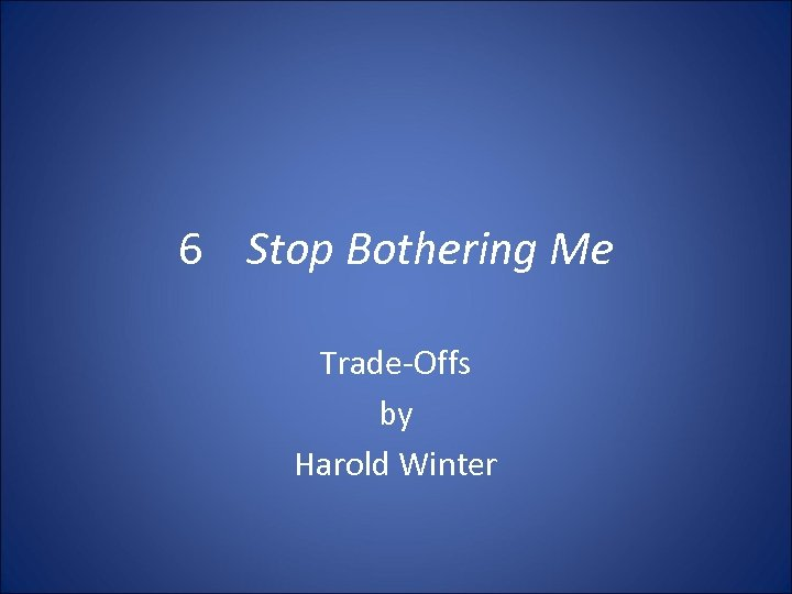 6 Stop Bothering Me Trade Offs by Harold Winter