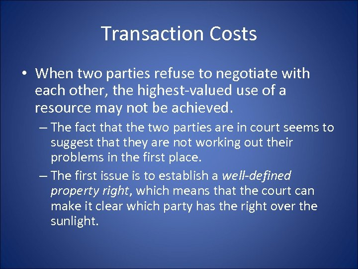 Transaction Costs • When two parties refuse to negotiate with each other, the highest