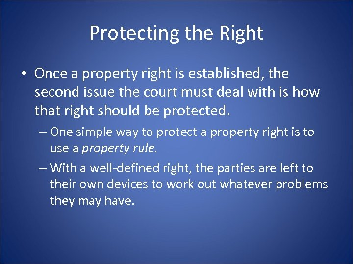 Protecting the Right • Once a property right is established, the second issue the