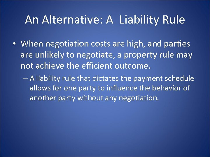 An Alternative: A Liability Rule • When negotiation costs are high, and parties are