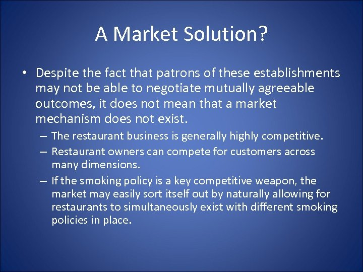 A Market Solution? • Despite the fact that patrons of these establishments may not