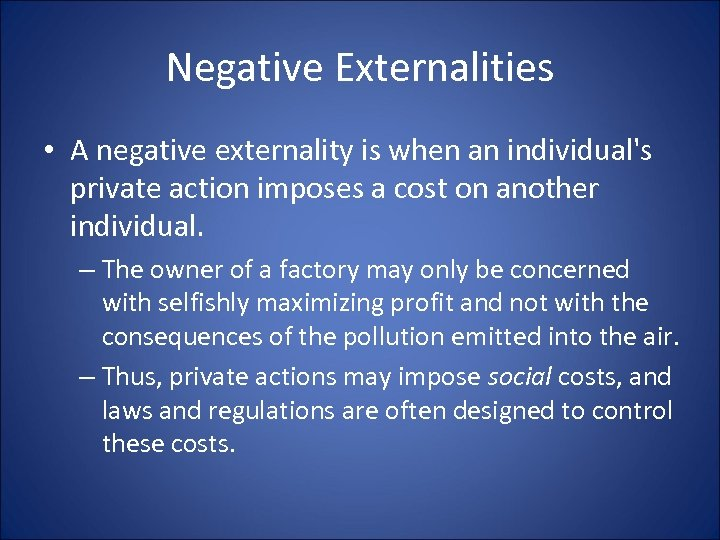 Negative Externalities • A negative externality is when an individual's private action imposes a