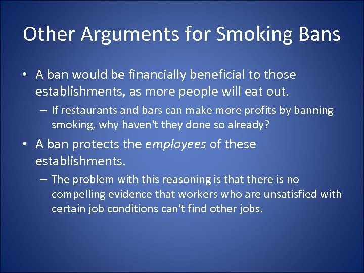 Other Arguments for Smoking Bans • A ban would be financially beneficial to those