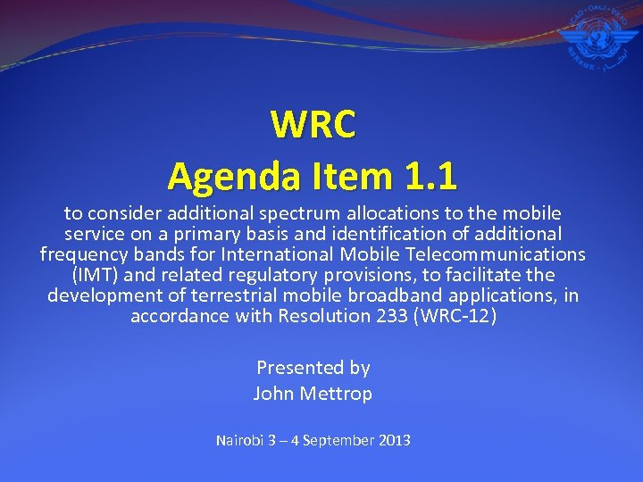 WRC Agenda Item 1. 1 to consider additional spectrum allocations to the mobile service