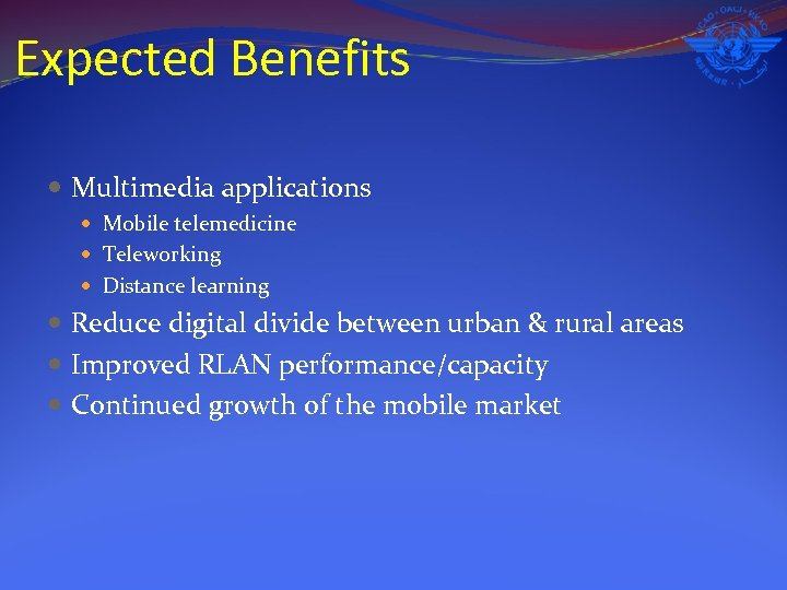 Expected Benefits Multimedia applications Mobile telemedicine Teleworking Distance learning Reduce digital divide between urban