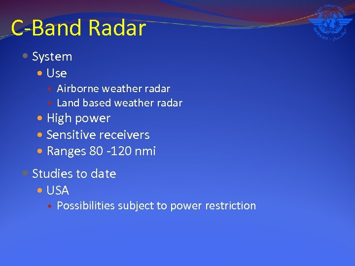 C-Band Radar System Use Airborne weather radar Land based weather radar High power Sensitive