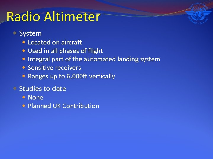 Radio Altimeter System Located on aircraft Used in all phases of flight Integral part