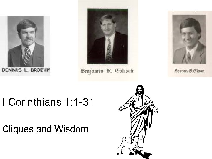 I Corinthians 1: 1 -31 Cliques and Wisdom