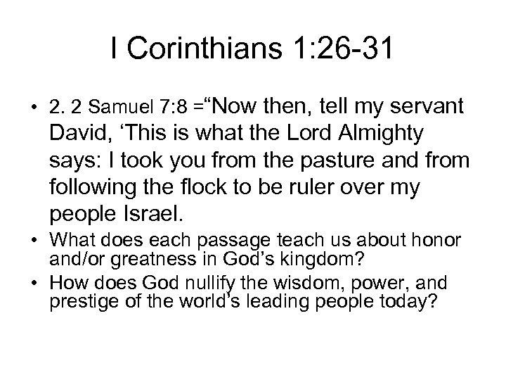 "I Corinthians 1: 26 -31 • 2. 2 Samuel 7: 8 =""Now then, tell"