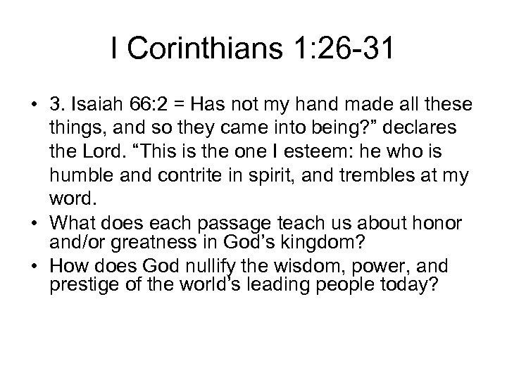I Corinthians 1: 26 -31 • 3. Isaiah 66: 2 = Has not my
