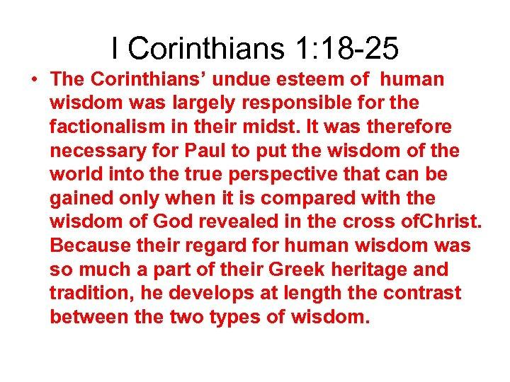 I Corinthians 1: 18 -25 • The Corinthians' undue esteem of human wisdom was