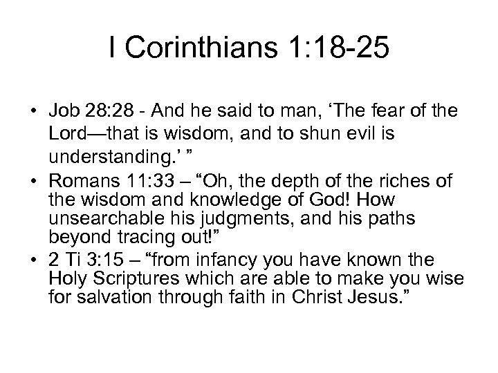 I Corinthians 1: 18 -25 • Job 28: 28 - And he said to