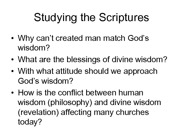 Studying the Scriptures • Why can't created man match God's wisdom? • What are