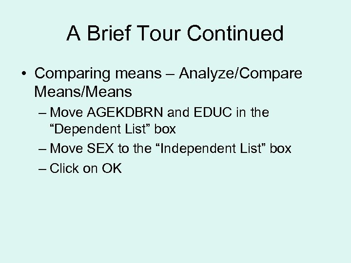 A Brief Tour Continued • Comparing means – Analyze/Compare Means/Means – Move AGEKDBRN and
