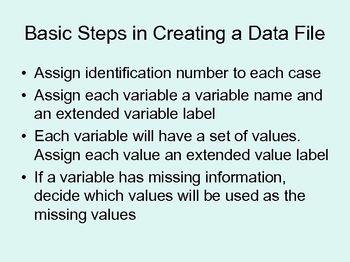 Basic Steps in Creating a Data File • Assign identification number to each case