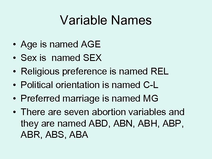 Variable Names • • • Age is named AGE Sex is named SEX Religious