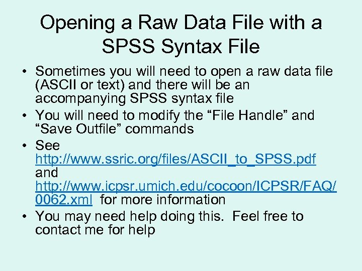 Opening a Raw Data File with a SPSS Syntax File • Sometimes you will