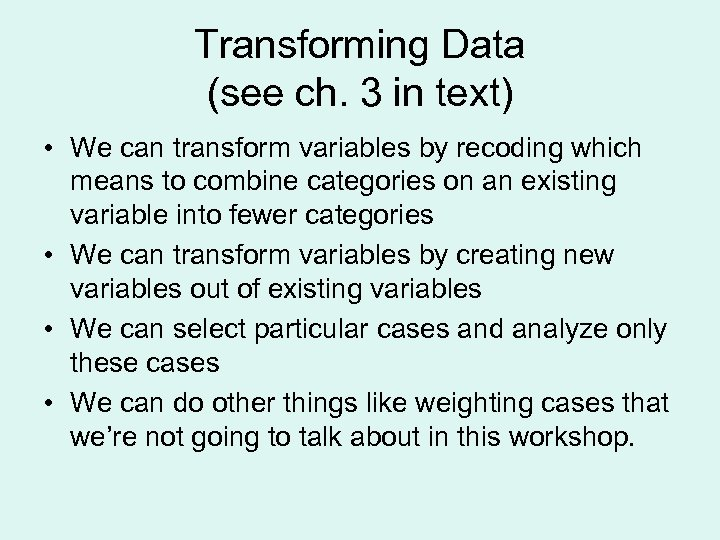 Transforming Data (see ch. 3 in text) • We can transform variables by recoding