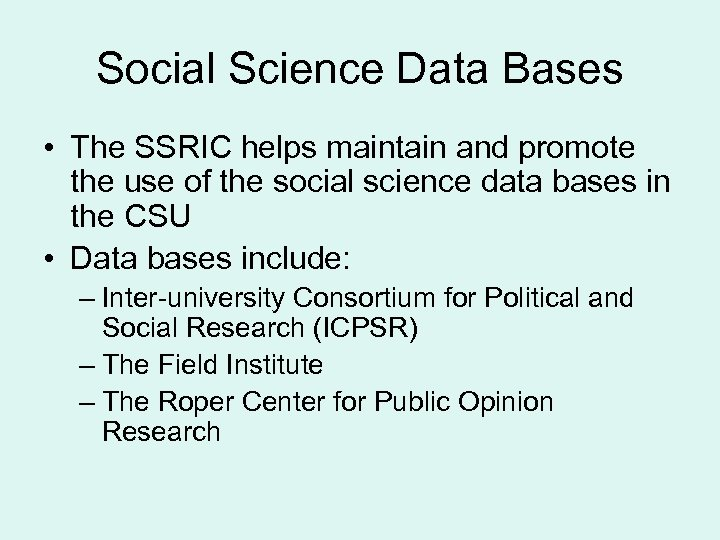 Social Science Data Bases • The SSRIC helps maintain and promote the use of