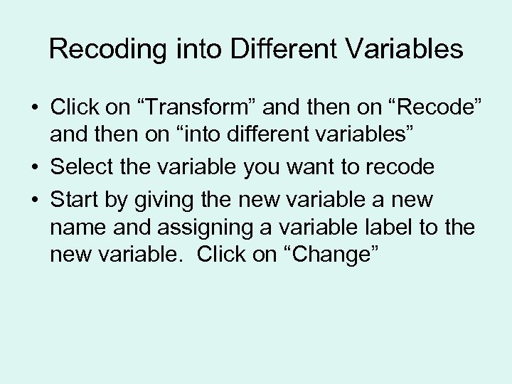 "Recoding into Different Variables • Click on ""Transform"" and then on ""Recode"" and then"