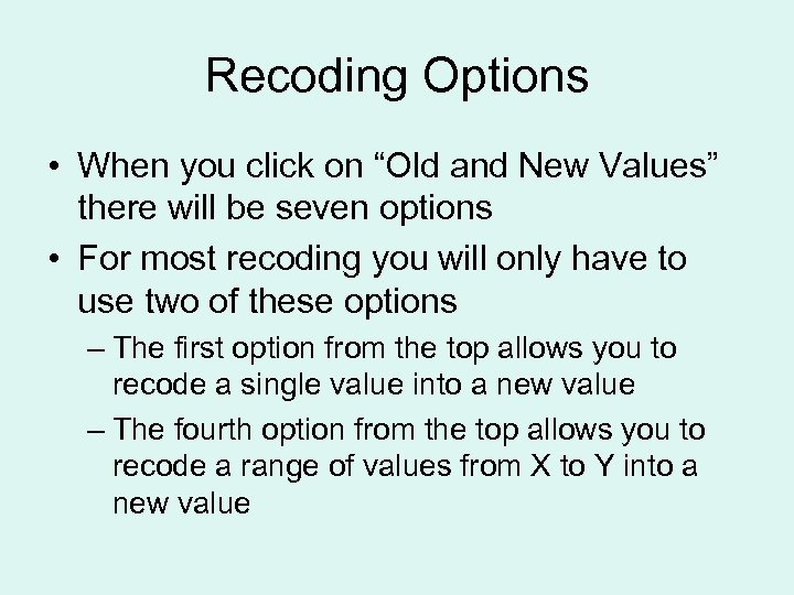 "Recoding Options • When you click on ""Old and New Values"" there will be"