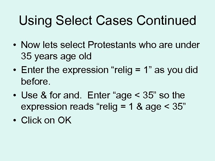Using Select Cases Continued • Now lets select Protestants who are under 35 years