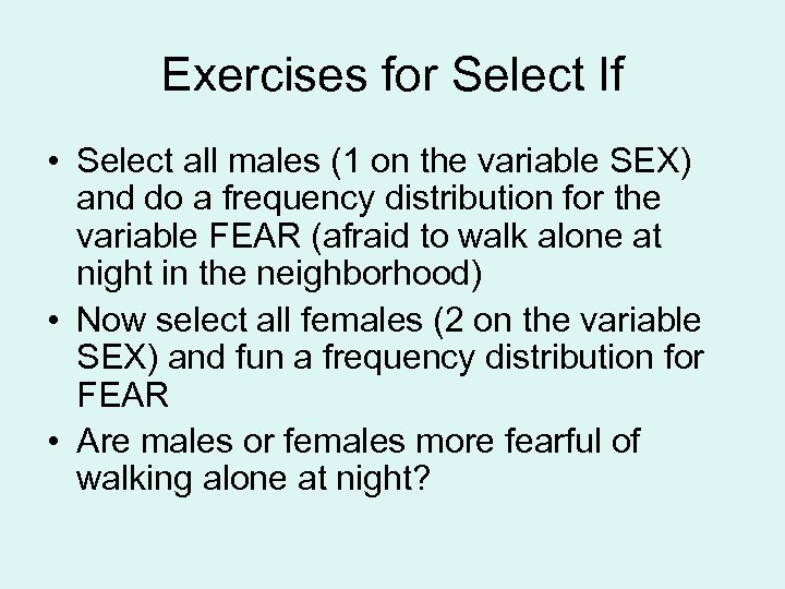Exercises for Select If • Select all males (1 on the variable SEX) and