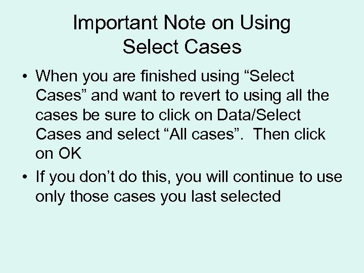 """Important Note on Using Select Cases • When you are finished using """"Select Cases"""""""