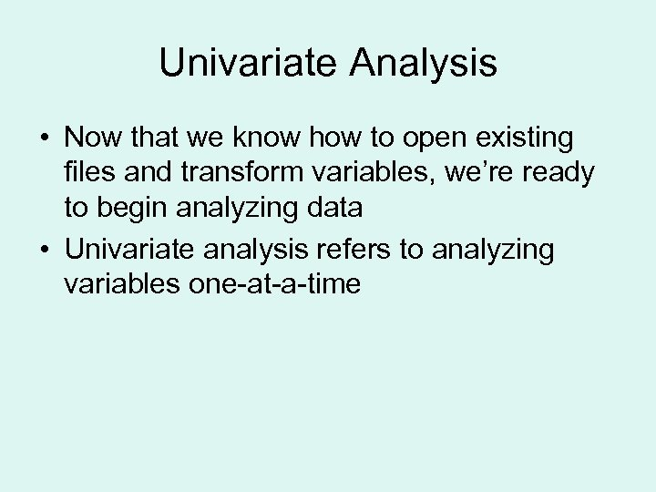 Univariate Analysis • Now that we know how to open existing files and transform